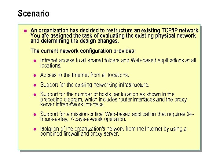 Scenario n An organization has decided to restructure an existing TCP/IP network. You are