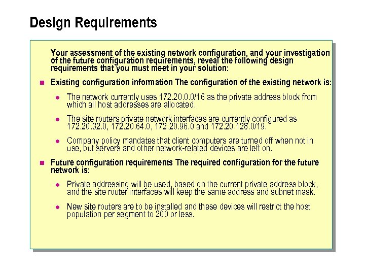 Design Requirements Your assessment of the existing network configuration, and your investigation of the