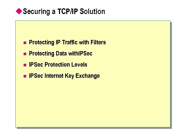 u. Securing a TCP/IP Solution n Protecting IP Traffic with Filters n Protecting Data