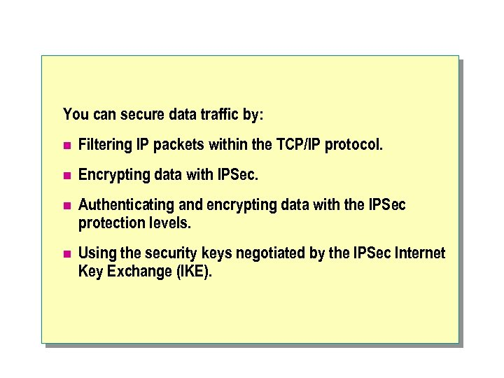 You can secure data traffic by: n Filtering IP packets within the TCP/IP protocol.