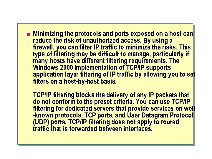 n Minimizing the protocols and ports exposed on a host can reduce the risk