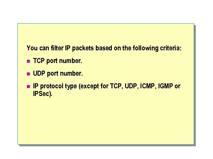 You can filter IP packets based on the following criteria: n TCP port number.