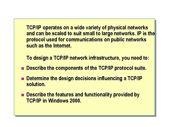 TCP/IP operates on a wide variety of physical networks and can be scaled to