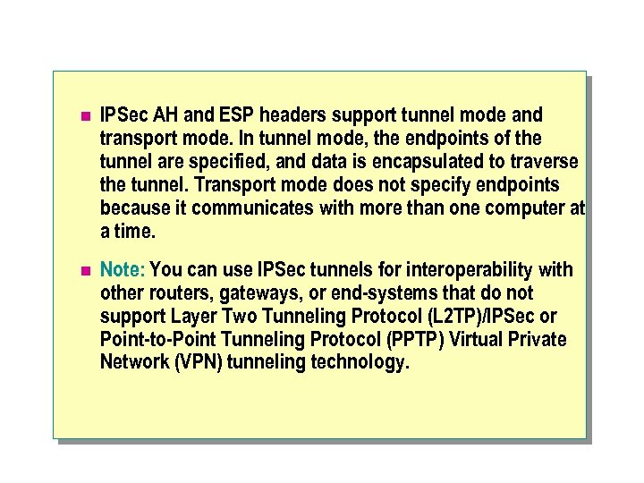 n IPSec AH and ESP headers support tunnel mode and transport mode. In tunnel