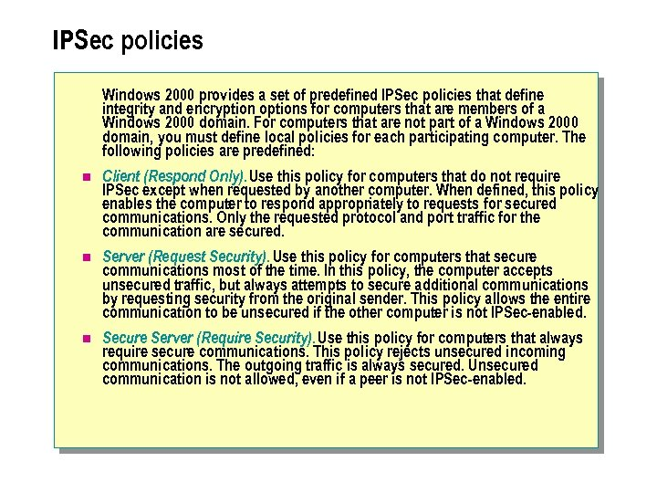 IPSec policies Windows 2000 provides a set of predefined IPSec policies that define integrity