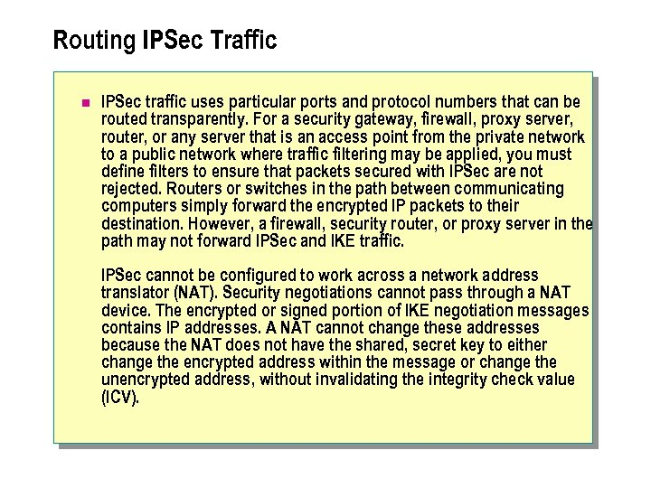 Routing IPSec Traffic n IPSec traffic uses particular ports and protocol numbers that can