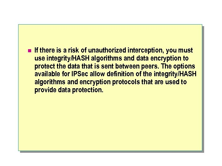 n If there is a risk of unauthorized interception, you must use integrity/HASH algorithms