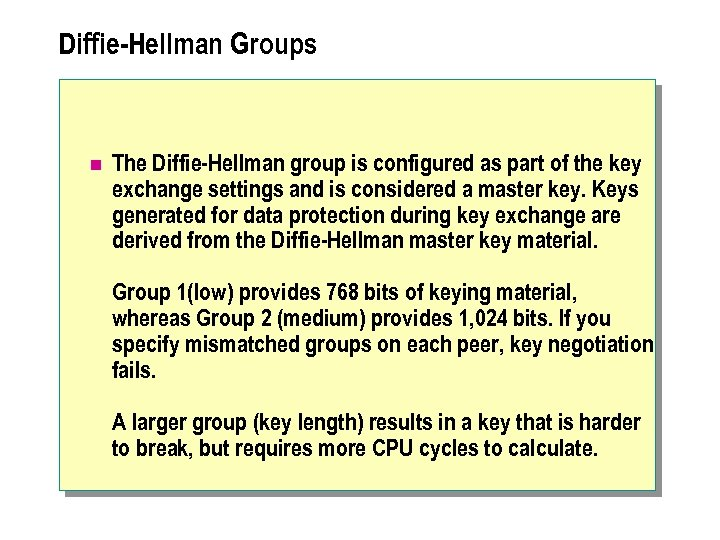 Diffie-Hellman Groups n The Diffie-Hellman group is configured as part of the key exchange