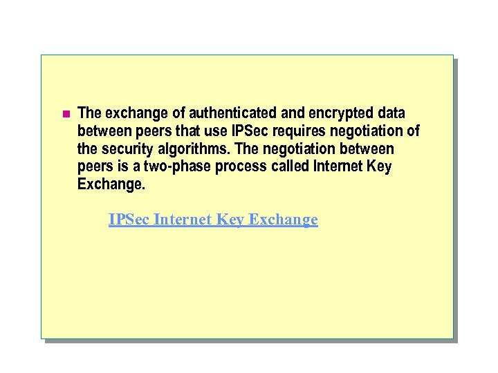 n The exchange of authenticated and encrypted data between peers that use IPSec requires