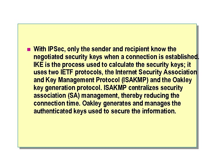 n With IPSec, only the sender and recipient know the negotiated security keys when