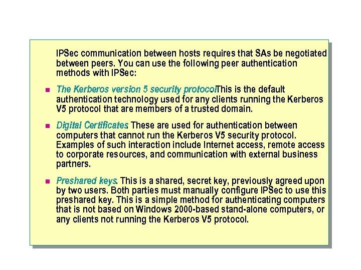 IPSec communication between hosts requires that SAs be negotiated between peers. You can use