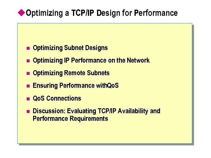 u. Optimizing a TCP/IP Design for Performance n Optimizing Subnet Designs n Optimizing IP