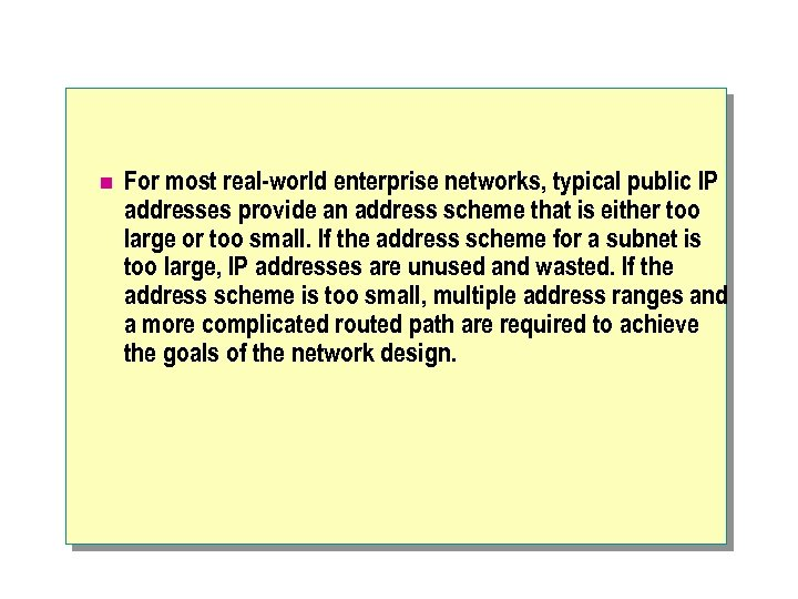 n For most real-world enterprise networks, typical public IP addresses provide an address scheme