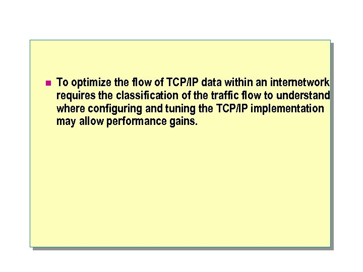 n To optimize the flow of TCP/IP data within an internetwork requires the classification