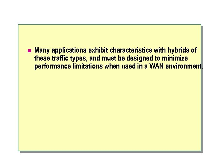 n Many applications exhibit characteristics with hybrids of these traffic types, and must be