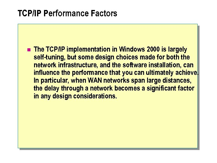 TCP/IP Performance Factors n The TCP/IP implementation in Windows 2000 is largely self-tuning, but