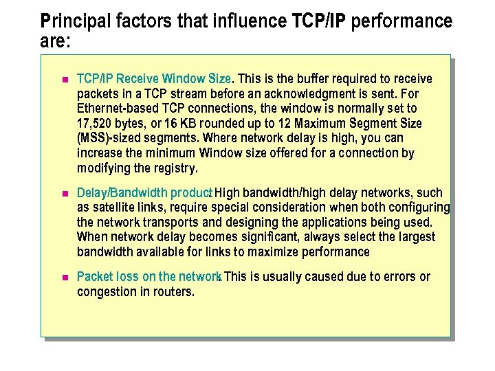 Principal factors that influence TCP/IP performance are: n TCP/IP Receive Window Size. This is