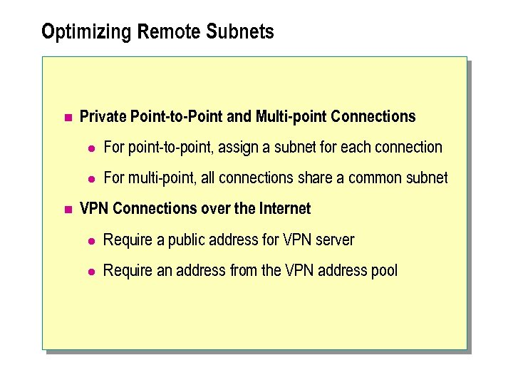 Optimizing Remote Subnets n Private Point-to-Point and Multi-point Connections l l n For point-to-point,