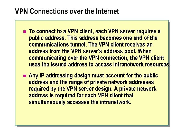 VPN Connections over the Internet n To connect to a VPN client, each VPN