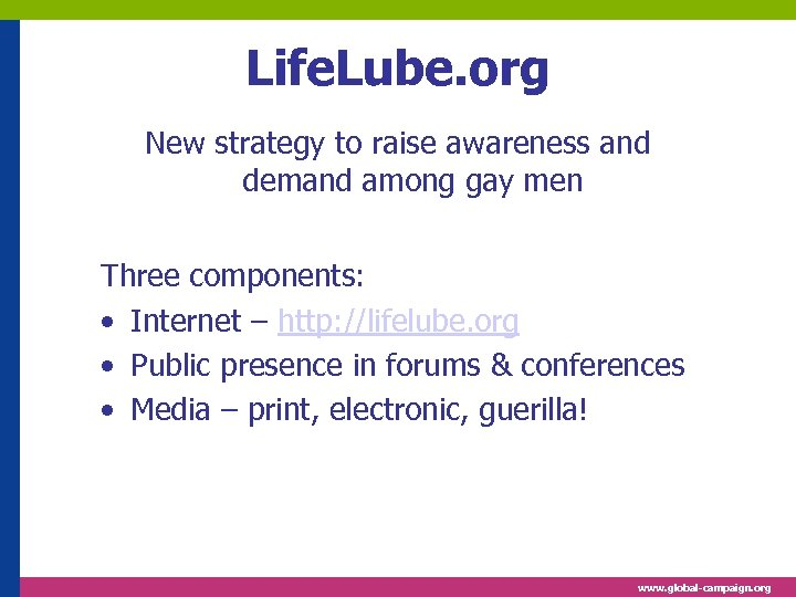 Life. Lube. org New strategy to raise awareness and demand among gay men Three