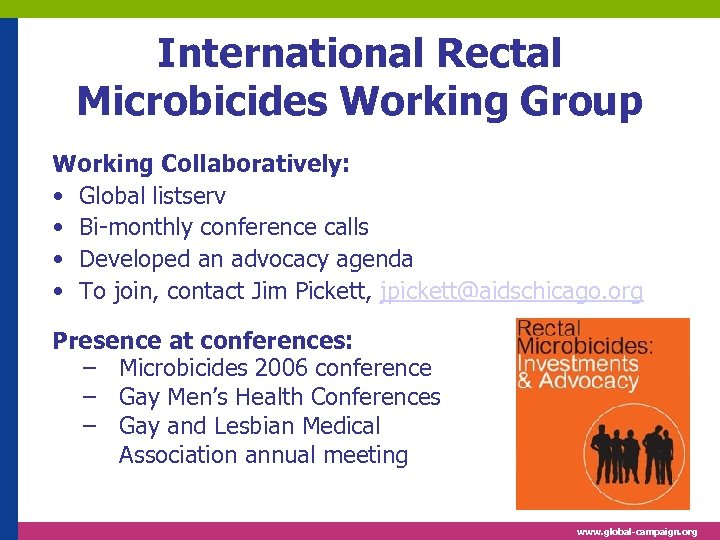International Rectal Microbicides Working Group Working Collaboratively: • Global listserv • Bi-monthly conference calls
