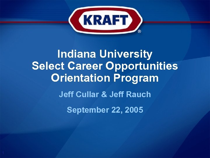 Indiana University Select Career Opportunities Orientation Program Jeff Cullar & Jeff Rauch September 22,