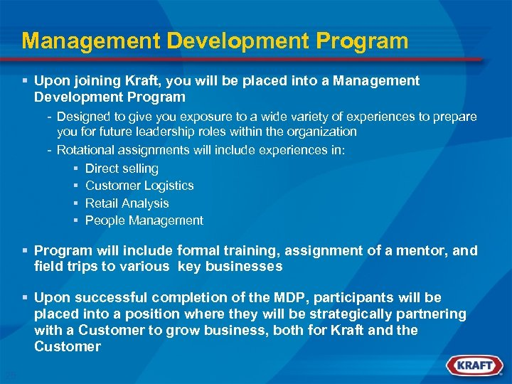 Management Development Program § Upon joining Kraft, you will be placed into a Management
