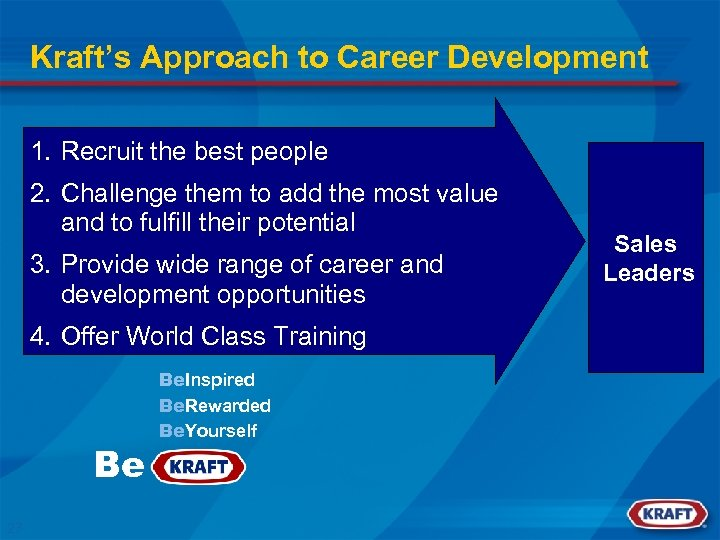 Kraft's Approach to Career Development 1. Recruit the best people 2. Challenge them to