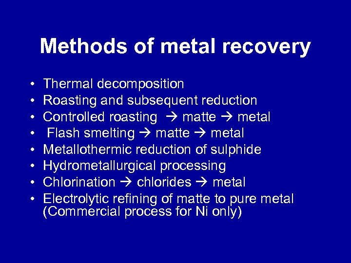 Methods of metal recovery • • Thermal decomposition Roasting and subsequent reduction Controlled roasting
