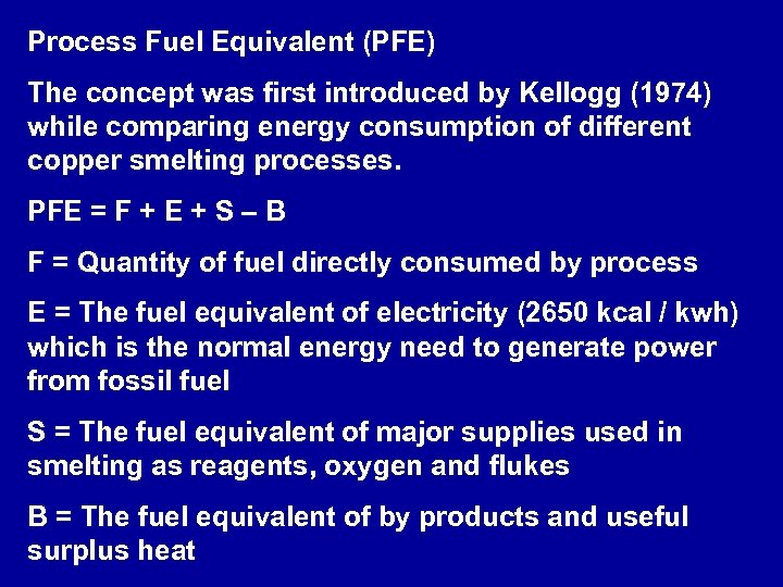 Process Fuel Equivalent (PFE) The concept was first introduced by Kellogg (1974) while comparing