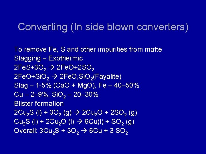 Converting (In side blown converters) To remove Fe, S and other impurities from matte