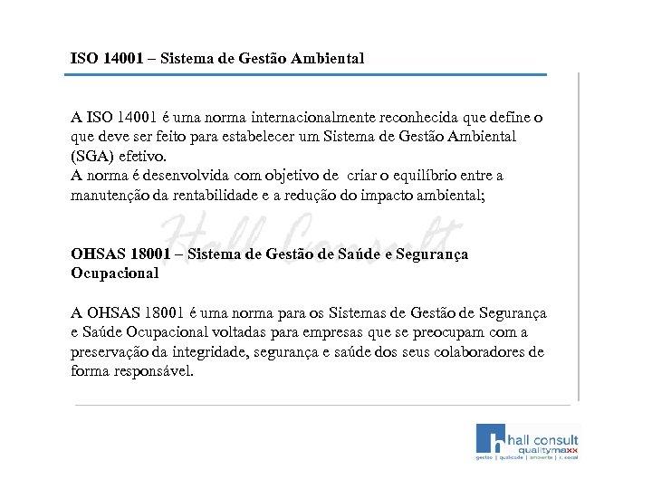 ISO 14001 – Sistema de Gestão Ambiental A ISO 14001 é uma norma internacionalmente
