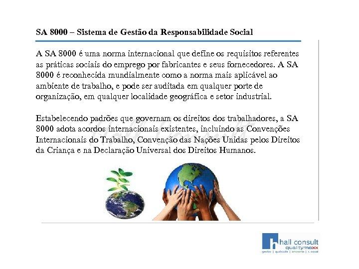 SA 8000 – Sistema de Gestão da Responsabilidade Social A SA 8000 é uma