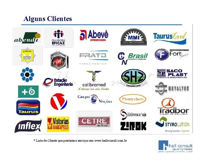 Alguns Clientes * Lista de Cliente que prestamos serviços em www. hallconsult. com. br
