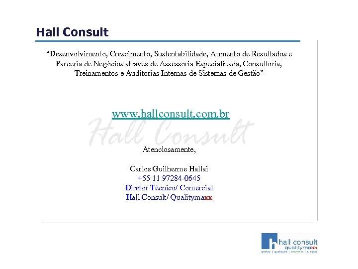 """Hall Consult """"Desenvolvimento, Crescimento, Sustentabilidade, Aumento de Resultados e Parceria de Negócios através de"""