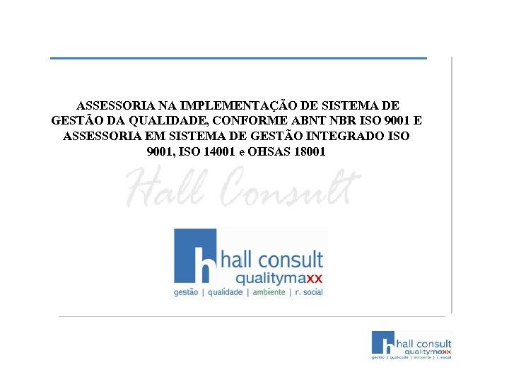 ASSESSORIA NA IMPLEMENTAÇÃO DE SISTEMA DE GESTÃO DA QUALIDADE, CONFORME ABNT NBR ISO