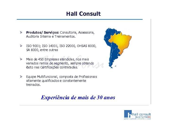 Hall Consult Ø Produtos/ Serviços: Consultoria, Assessoria, Auditoria Interna e Treinamentos. Ø ISO 9001;