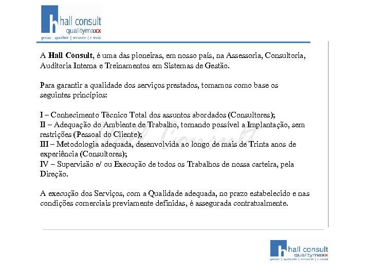 A Hall Consult, é uma das pioneiras, em nosso país, na Assessoria, Consultoria, Auditoria
