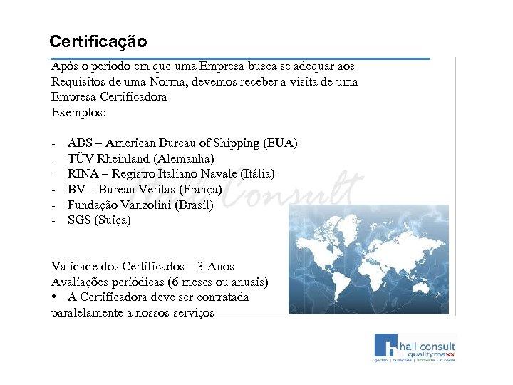 Certificação Após o período em que uma Empresa busca se adequar aos Requisitos de