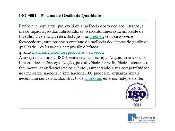 ISO 9001 – Sistema de Gestão da Qualidade Estabelece requisitos que auxiliam a melhoria