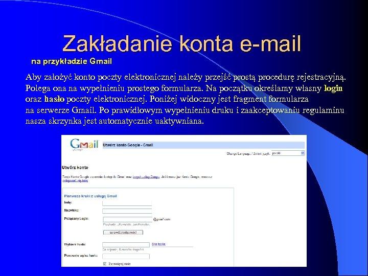 Zakładanie konta e-mail na przykładzie Gmail Aby założyć konto poczty elektronicznej należy przejść prostą