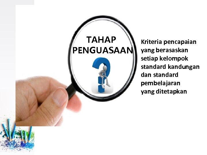 TAHAP PENGUASAAN Kriteria pencapaian yang berasaskan setiap kelompok standard kandungan dan standard pembelajaran yang