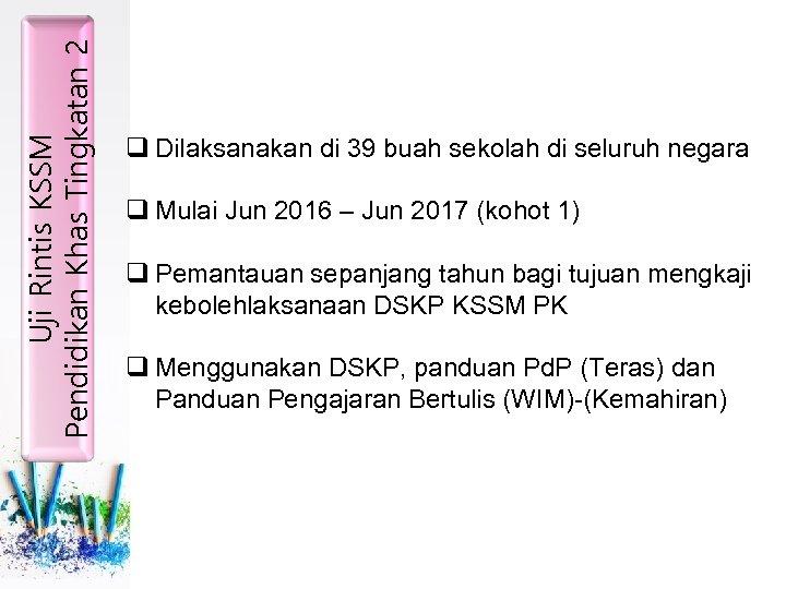 Uji Rintis KSSM Pendidikan Khas Tingkatan 2 q Dilaksanakan di 39 buah sekolah di