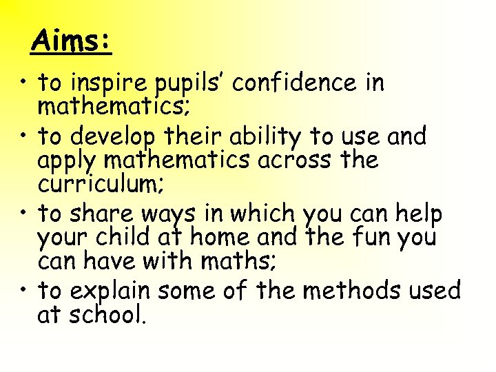 Aims: • to inspire pupils' confidence in mathematics; • to develop their ability to