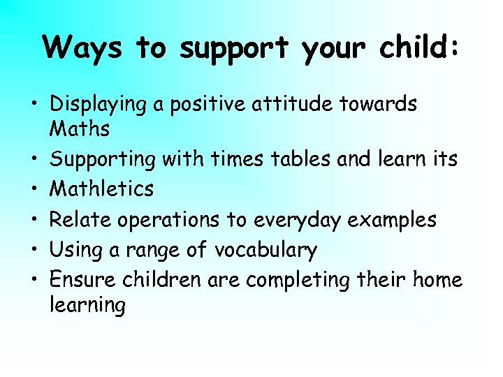 Ways to support your child: • Displaying a positive attitude towards Maths • Supporting