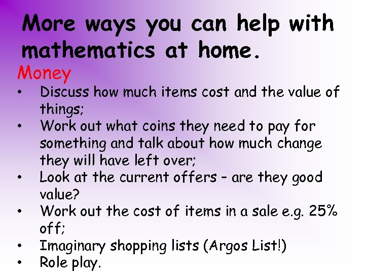 More ways you can help with mathematics at home. Money • • • Discuss