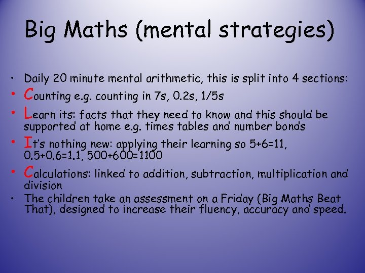 Big Maths (mental strategies) • Daily 20 minute mental arithmetic, this is split into