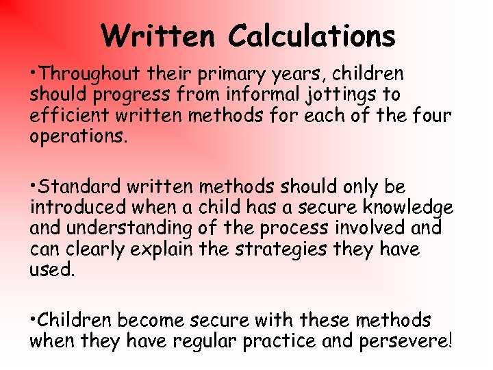 Written Calculations • Throughout their primary years, children should progress from informal jottings to