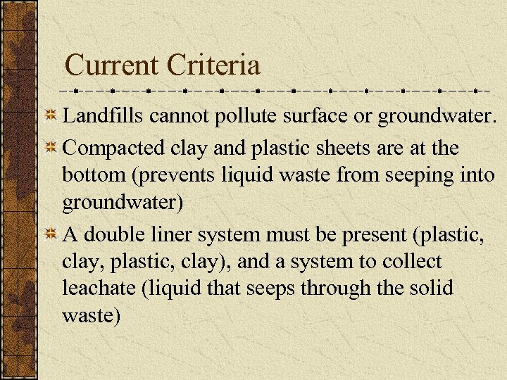 Current Criteria Landfills cannot pollute surface or groundwater. Compacted clay and plastic sheets are