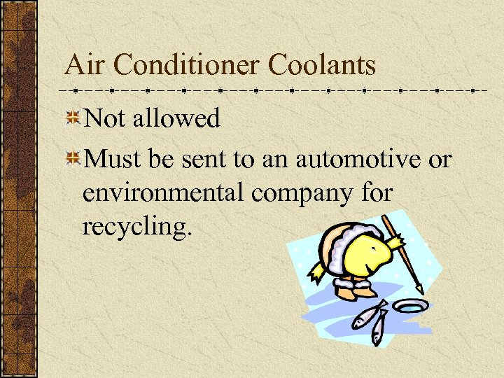 Air Conditioner Coolants Not allowed Must be sent to an automotive or environmental company
